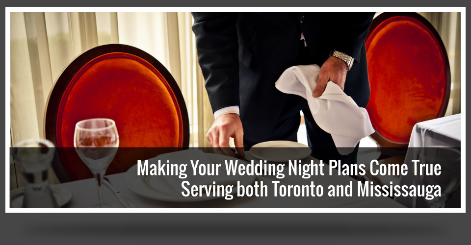 Making Your Wedding Night Plants Come True | Serving both Toronto and Mississauga, Setting the table